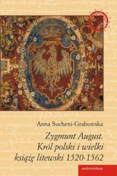 Okładka książki Zygmunt August. Król polski i wielki książę litewski 1520-1562