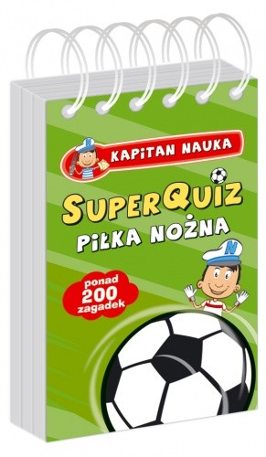 Okładka książki Super Quiz - Kapitan Nauka. Piłka nożna
