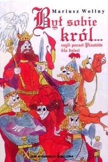 Okładka książki Był sobie król... czyli poczet Piastów dla dzieci