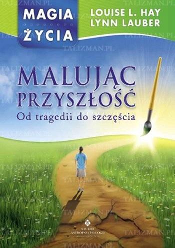 Okładka książki Malując przyszłość - od tragedii do szczęścia