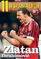 11 wspaniałych. Zlatan Ibrahimović