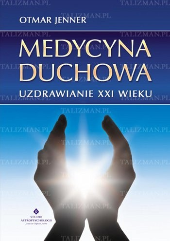 Okładka książki Medycyna duchowa - Uzdrawianie XXI w.