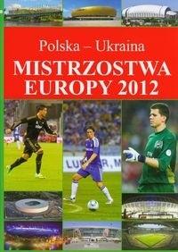 Okładka książki Mistrzostwa Europy 2012 : Polska - Ukraina