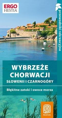 Okładka książki Wybrzeże Chorwacji, Słowenii i Czarnogóry. Błękitne zatoki i owoce morza. Przewodnik rekreacyjny