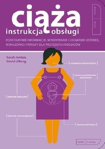 Okładka książki Ciąża. Instrukcja obsługi. Wyczerpujący przewodnik po wolnej od zmartwień ciąży