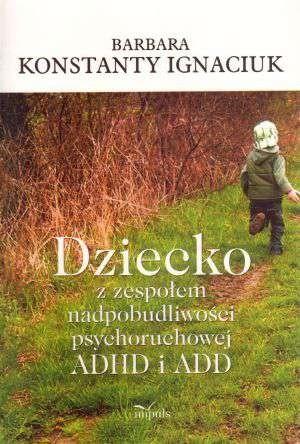 Okładka książki Dziecko z zespołem nadpobudliwości psychoruchowej ADHD i ADD