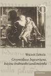 Okładka książki Grzymisława Ingwarówna, księżna krakowsko-sandomierska