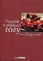 Przepiórki w płatkach róży : powieść w zeszytach na każdy miesiąc, przepisy kucharskie, historie miłosne, tudzież porady domowe zawierająca
