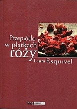 Okładka książki Przepiórki w płatkach róży : powieść w zeszytach na każdy miesiąc, przepisy kucharskie, historie miłosne, tudzież porady domowe zawierająca