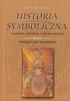 Historia symboliczna znakiem, herbem i barwą pisana. Podręczny słownik