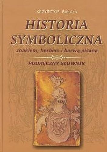 Okładka książki Historia symboliczna znakiem, herbem i barwą pisana. Podręczny słownik