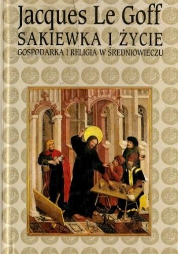 Okładka książki Sakiewka i życie - gospodarka i religia w średniowieczu