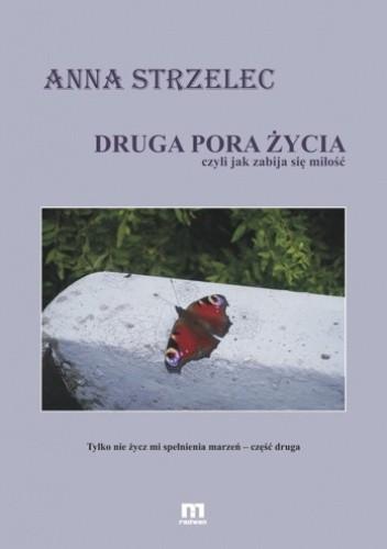 Okładka książki Druga pora życia, czyli jak zabija się miłość