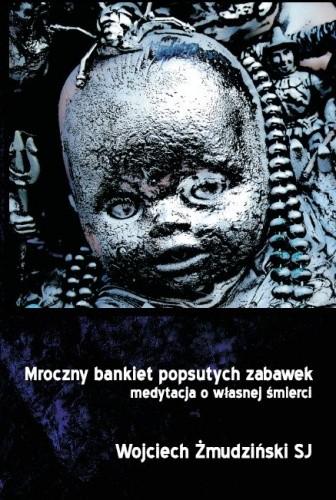 Okładka książki Mroczny bankiet popsutych zabawek. Medytacja o własnej śmierci