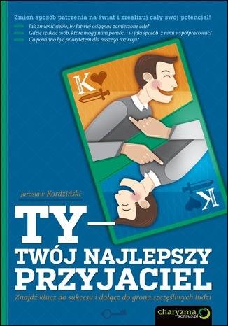 Okładka książki Ty - Twój najlepszy przyjaciel. Znajdź klucz do sukcesu i dołącz do grona szczęśliwych ludzi