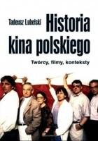 Historia kina polskiego. Twórcy, filmy, konteksty