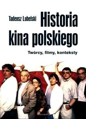 Okładka książki Historia kina polskiego. Twórcy, filmy, konteksty
