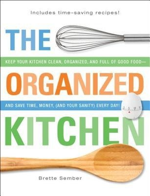 Okładka książki The Organized Kitchen: Keep Your Kitchen Clean, Organized, and Full of Good Foodand Save Time, Money, (and Your Sanity) Every Day!
