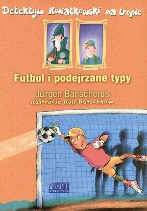 Okładka książki Detektyw Kwiatkowski na tropie - Futbol i podejrzane typy