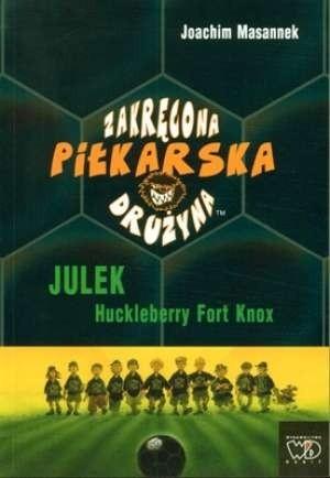 Okładka książki Zakręcona Piłkarska Drużyna. Część 4. Julek Huckleberry Fort Knox
