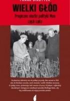 Wielki głód. Tragiczne skutki polityki Mao 1958-1962