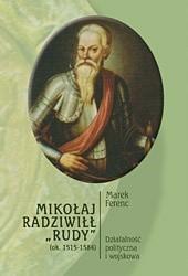 """Okładka książki Mikołaj Radziwiłł """"Rudy"""" (ok. 1515 - 1584). Działalność polityczna i wojskowa"""
