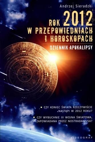 Okładka książki Rok 2012 w przepowiedniach i horoskopach. Dziennik apokalipsy