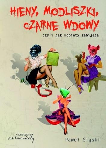 Okładka książki Hieny, modliszki, czarne wdowy czyli jak kobiety zabiją