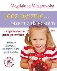 Okładka książki Jedz pysznie razem z dzieckiem, czyli kochanie przez gotowanie