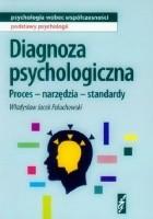 Diagnoza psychologiczna. Proces - narzędzia - standardy.
