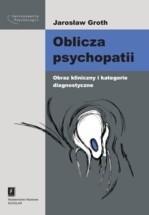Okładka książki Oblicza psychopatii. Obraz kliniczny i kategorie diagnostyczne.