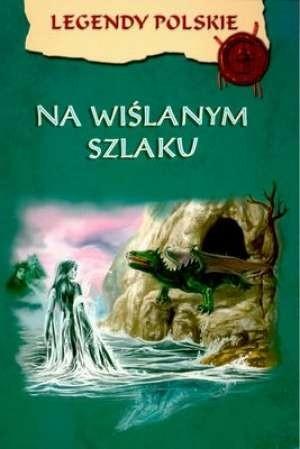 Okładka książki Legendy polskie. Na wiślanym szlaku