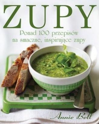 Okładka książki Zupy. Ponad 100 przepisów na smaczne, inspirujące zupy