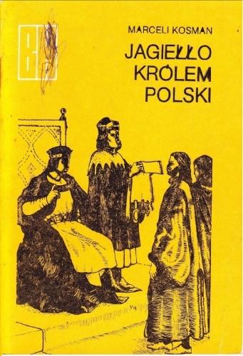 Okładka książki Jagiełło Królem Polski. Z dziejów Unii Polski i Litwy
