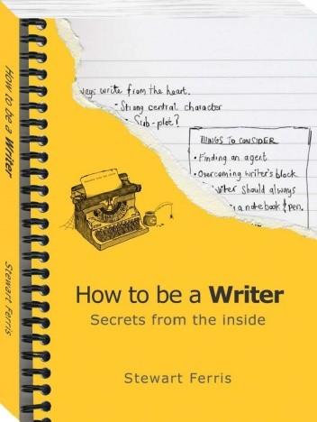 Okładka książki How to be a Writer - Secrets from the Inside