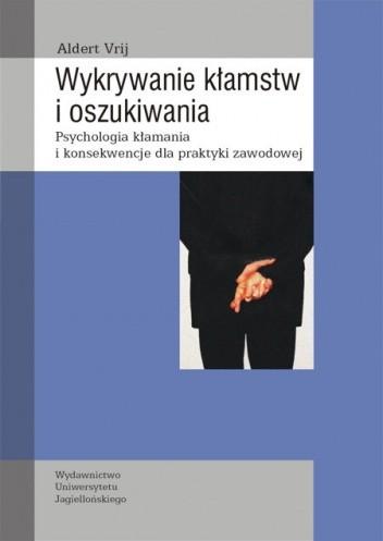 Okładka książki Wykrywanie kłamstw i oszukiwania Psychologia kłamania i konsekwencje dla praktyki zawodowej