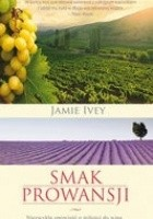 Smak Prowansji. Niezwykła opowieść o miłości do wina.