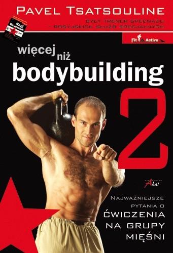 Okładka książki Więcej niż bodybuilding 2. Najważniejsze pytania o trening na siłę i masę