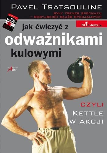 Okładka książki Jak ćwiczyć z odważnikami kulowymi. Czyli kettle w akcji