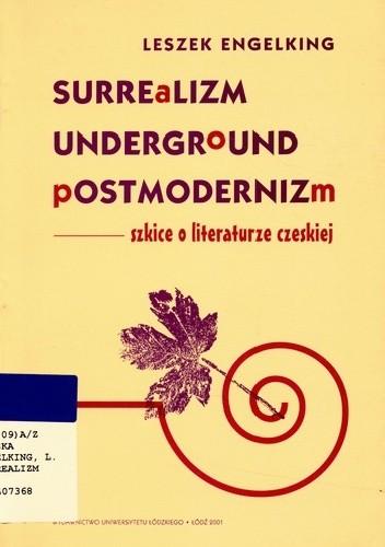 Okładka książki Surrealizm, underground, postmodernizm. Szkice o literaturze czeskiej.