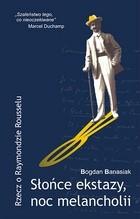 Okładka książki Słońce ekstazy, noc melancholii Rzecz o Raymondzie Rousselu.