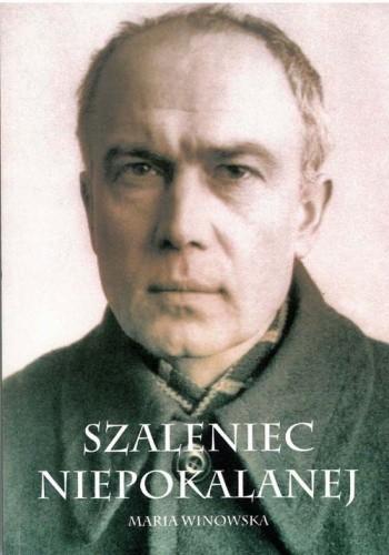 Okładka książki Szaleniec Niepokalanej - ojciec Maksymilian Kolbe