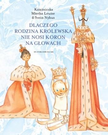 Okładka książki Dlaczego rodzina królewska nie nosi koron na głowach