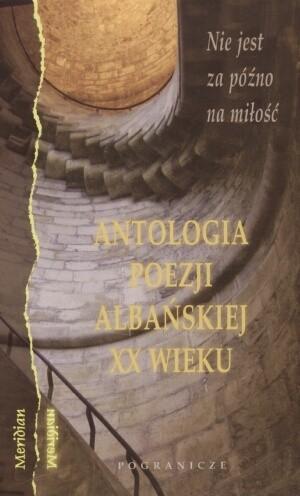 Okładka książki Nie jest za późno na miłość: antologia poezji albańskiej XX wieku