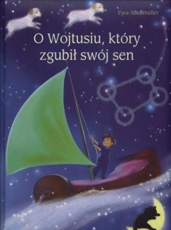 Okładka książki O Wojtusiu, który zgubił swój sen