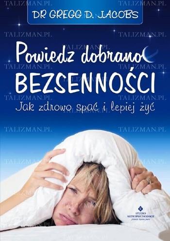 Okładka książki Powiedz dobranoc bezsenności - Jak zdrowo spać i lepiej żyć