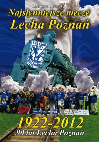 Okładka książki Najsłynniejsze mecze Lecha Poznań 1922-2012