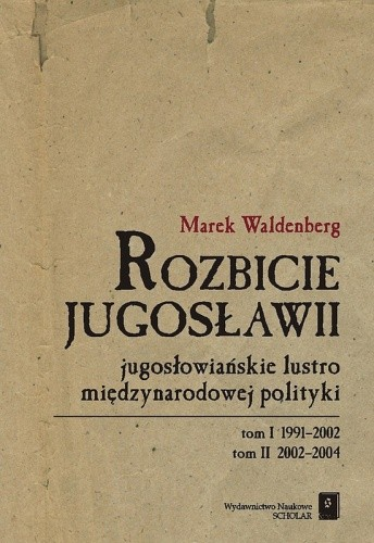 Okładka książki Rozbicie Jugosławii. Jugosłowiańskie lustro międzynarodowej polityki