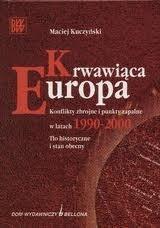 Okładka książki Krwawiąca Europa. Konflikty zbrojne i punkty zapalne w latach 1990-2000