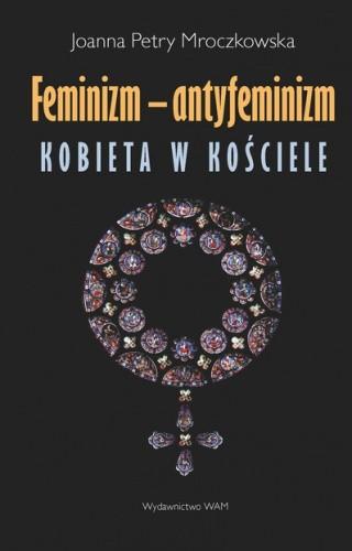 Okładka książki Feminizm - antyfeminizm. Kobieta w Kościele